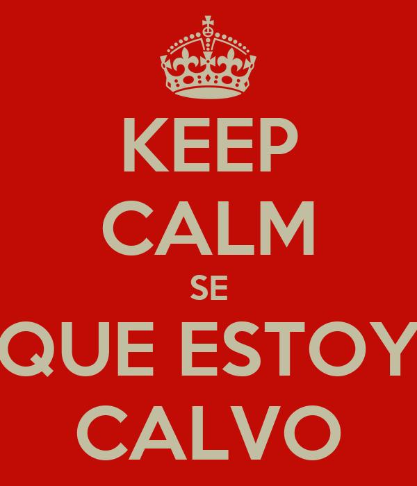 KEEP CALM SE QUE ESTOY CALVO