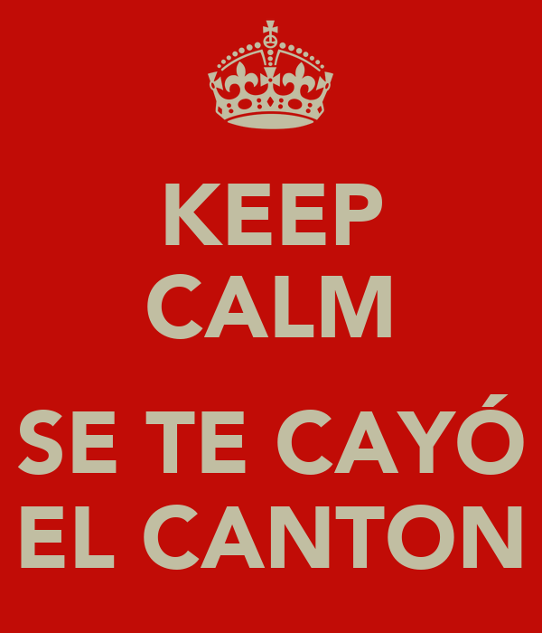 KEEP CALM  SE TE CAYÓ EL CANTON