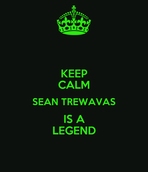 KEEP CALM SEAN TREWAVAS  IS A  LEGEND