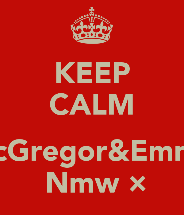 KEEP CALM  SeanMcGregor&EmmaMcM  Nmw♡×