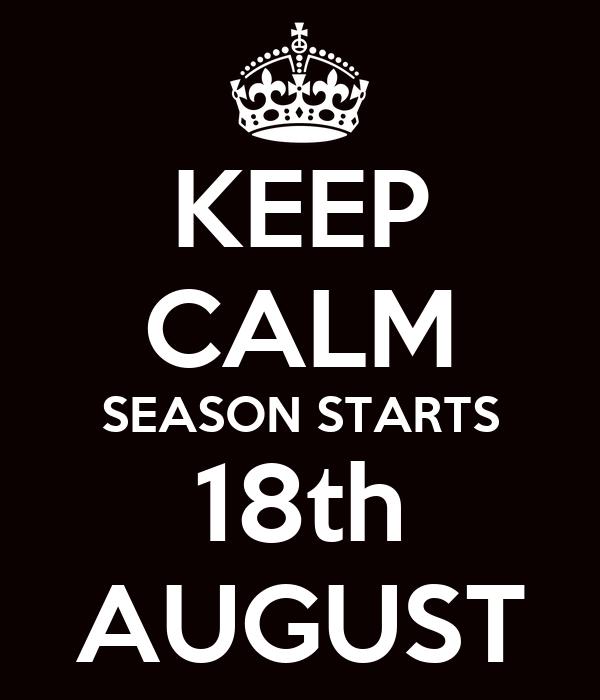 KEEP CALM SEASON STARTS 18th AUGUST