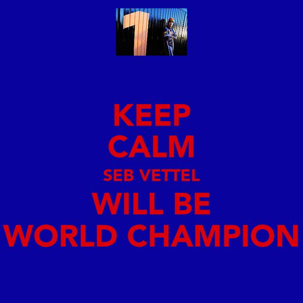 KEEP CALM SEB VETTEL WILL BE WORLD CHAMPION