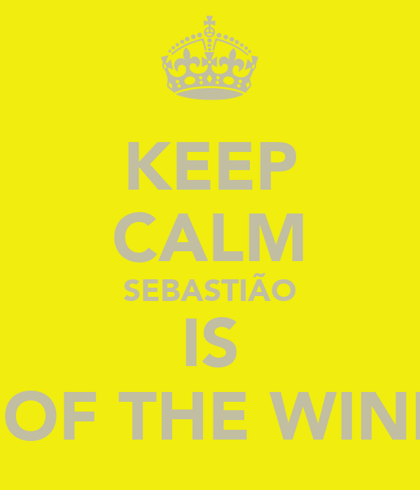 KEEP CALM SEBASTIÃO IS ONE OF THE WINNERS