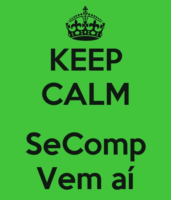KEEP CALM  SeComp Vem aí