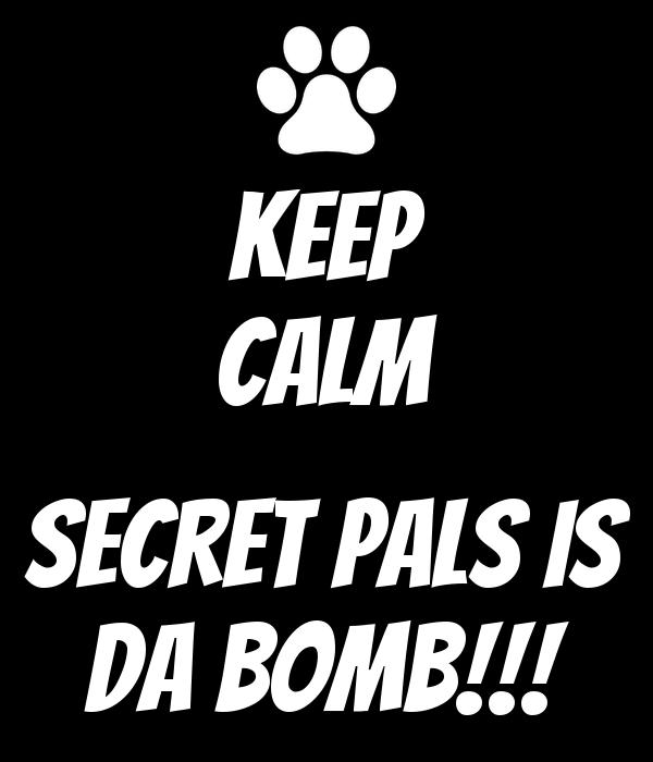 KEEP CALM  Secret Pals is DA BOMB!!!