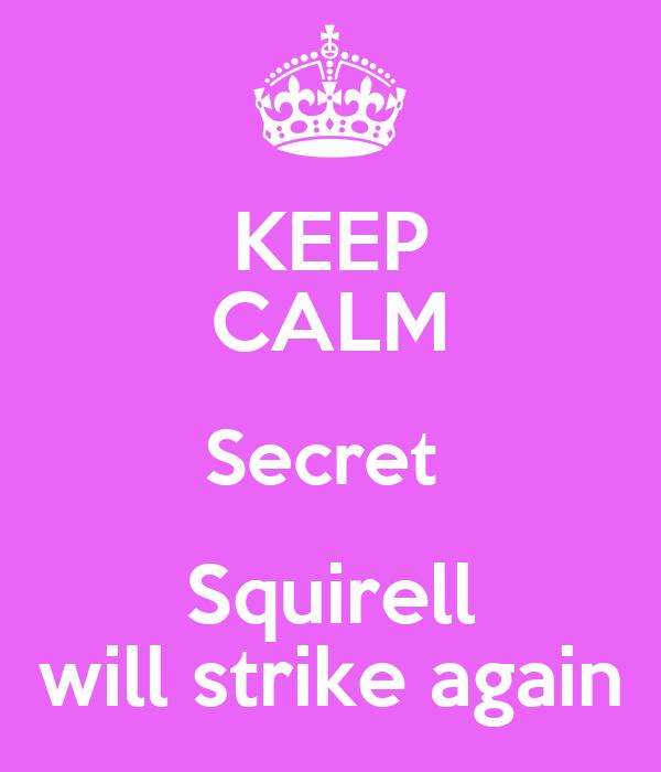 KEEP CALM Secret  Squirell will strike again
