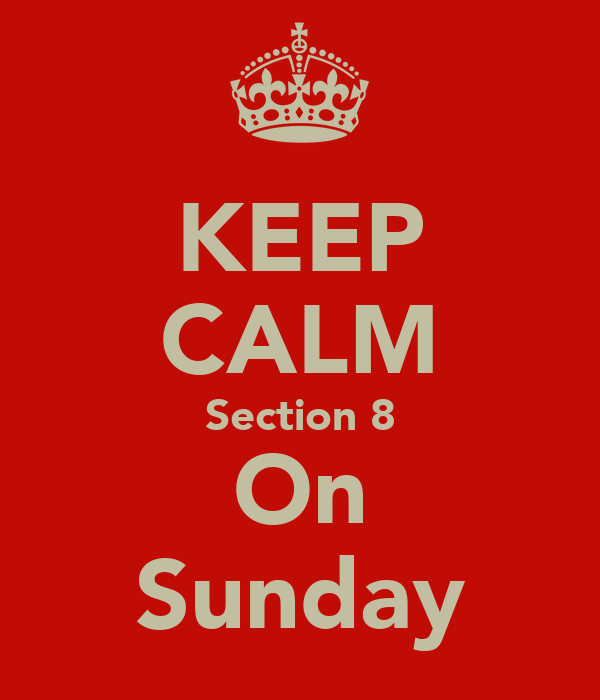 KEEP CALM Section 8 On Sunday