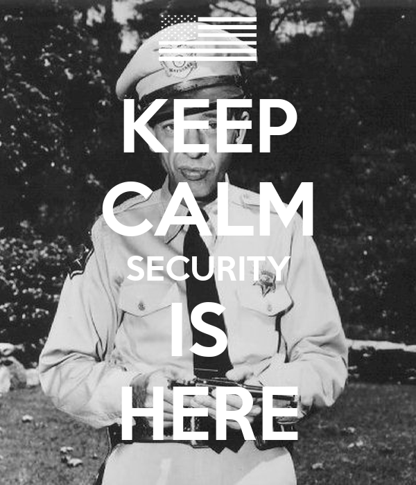KEEP CALM SECURITY IS  HERE