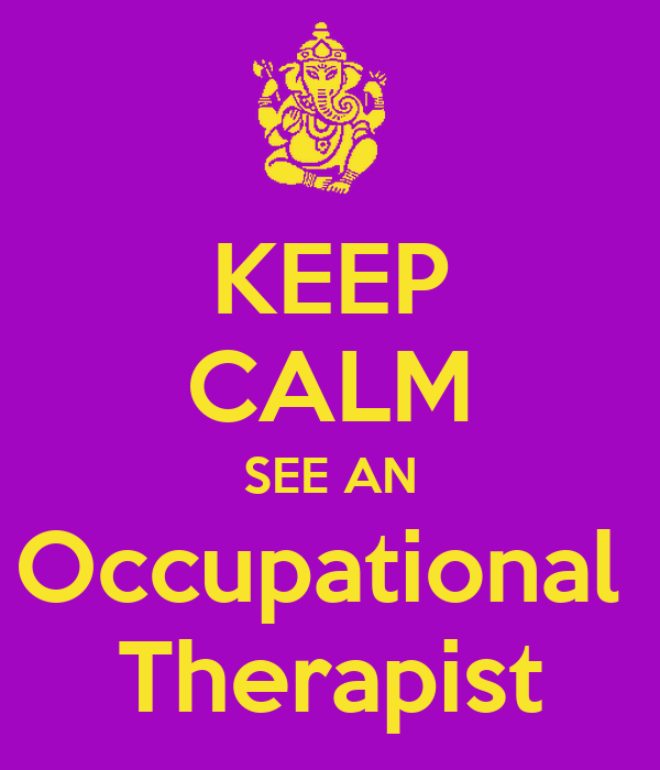 KEEP CALM SEE AN Occupational  Therapist