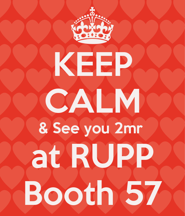 KEEP CALM & See you 2mr  at RUPP Booth 57