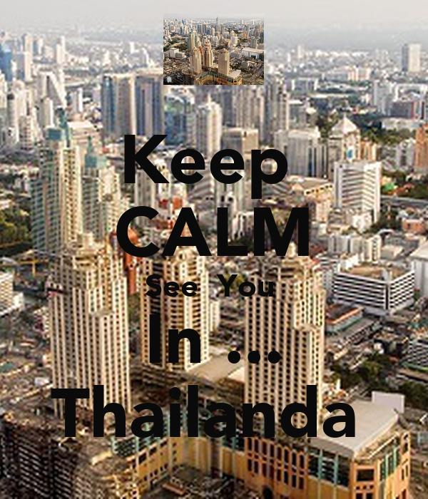 Keep  CALM See  You  In ... Thailanda