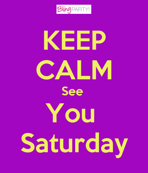 KEEP CALM See  You  Saturday
