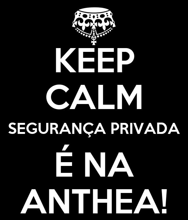 KEEP CALM SEGURANÇA PRIVADA É NA ANTHEA!