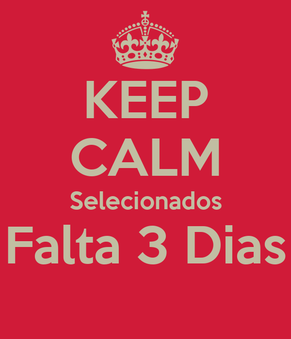 KEEP CALM Selecionados Falta 3 Dias