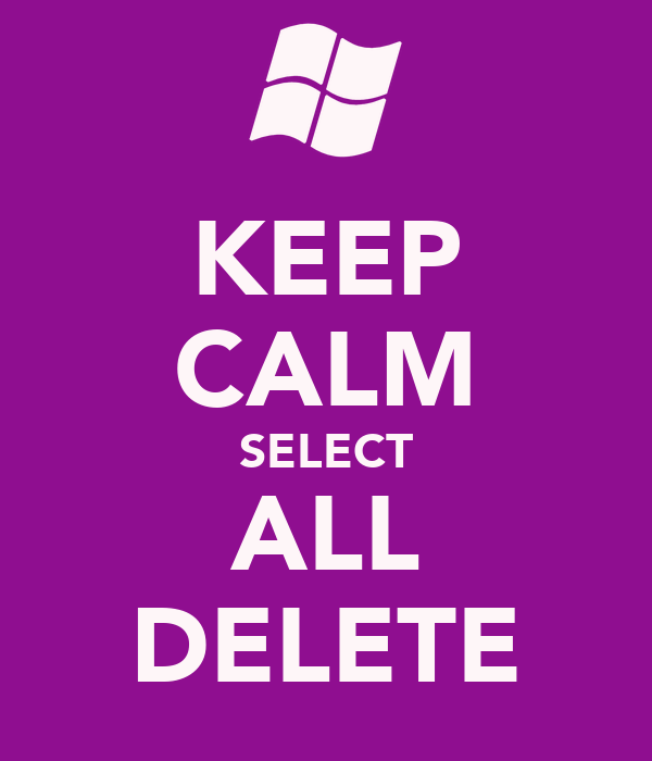 KEEP CALM SELECT ALL DELETE