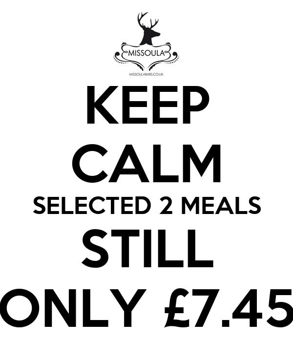 KEEP CALM SELECTED 2 MEALS STILL ONLY £7.45