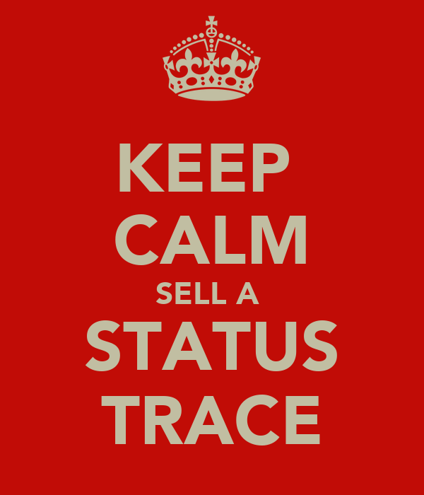 KEEP  CALM SELL A  STATUS TRACE