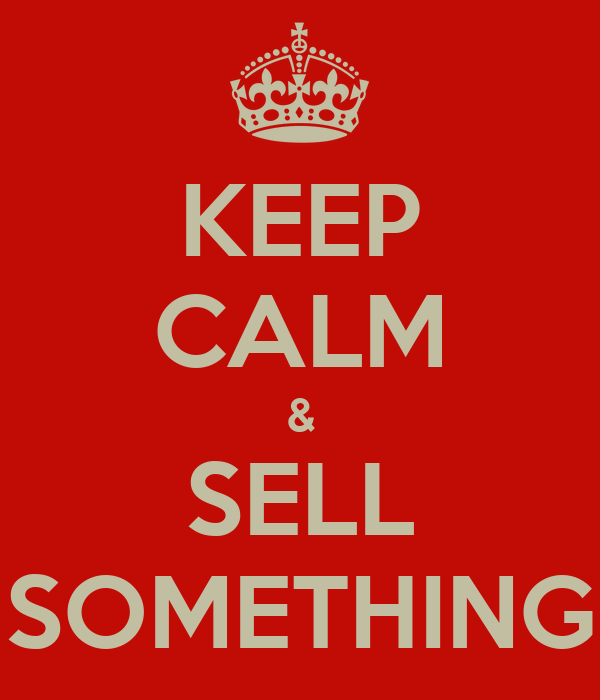 KEEP CALM & SELL SOMETHING