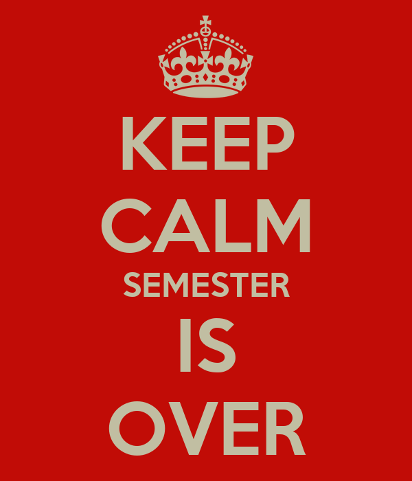 KEEP CALM SEMESTER IS OVER