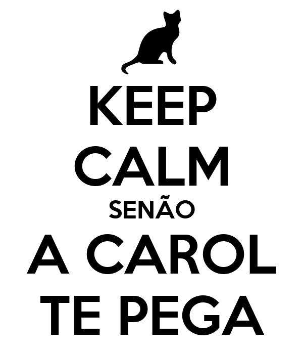 KEEP CALM SENÃO A CAROL TE PEGA