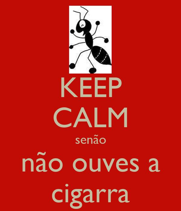 KEEP CALM senão não ouves a cigarra