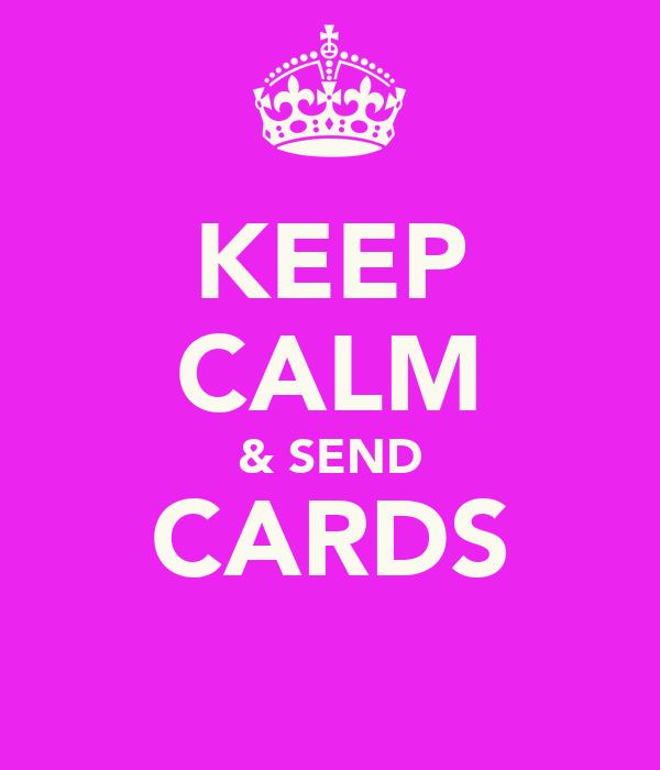 KEEP CALM & SEND CARDS