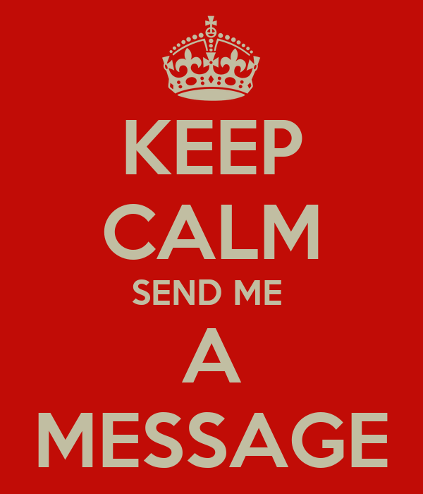 KEEP CALM SEND ME  A MESSAGE