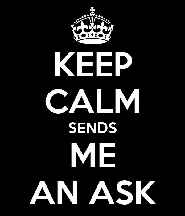 KEEP CALM SENDS ME AN ASK