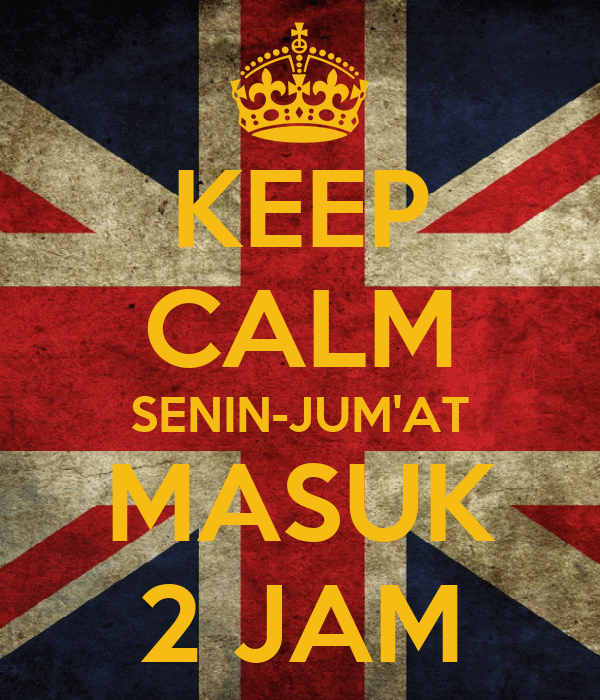 KEEP CALM SENIN-JUM'AT MASUK 2 JAM
