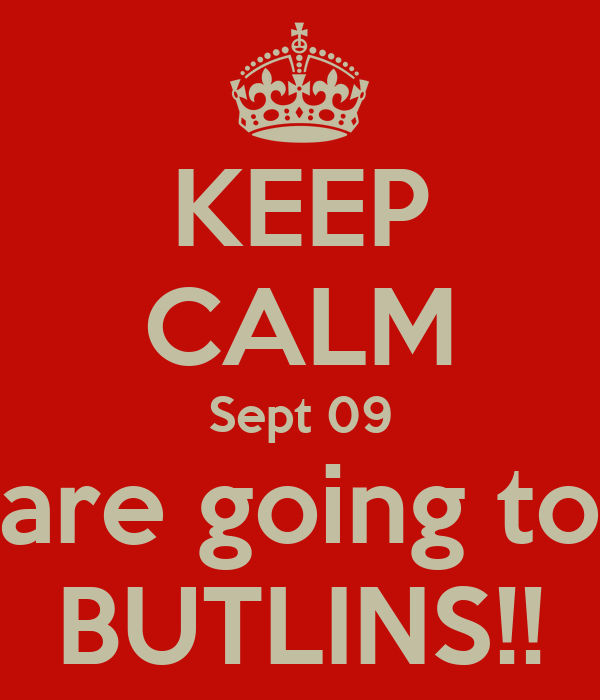 KEEP CALM Sept 09 are going to BUTLINS!!