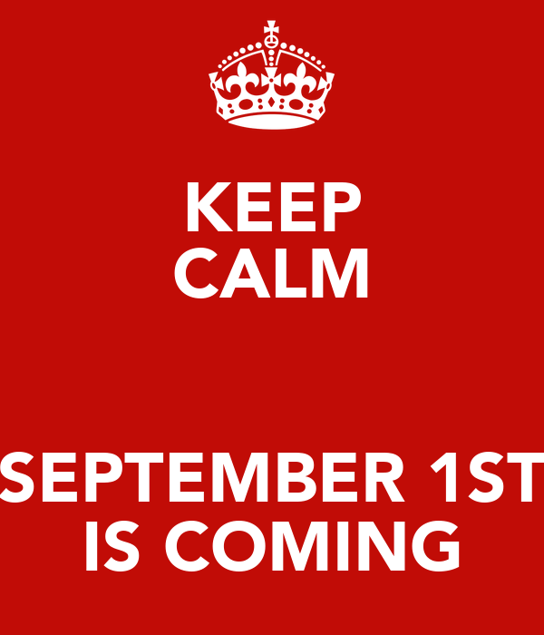 KEEP CALM  SEPTEMBER 1ST IS COMING