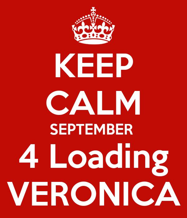 KEEP CALM SEPTEMBER  4 Loading VERONICA