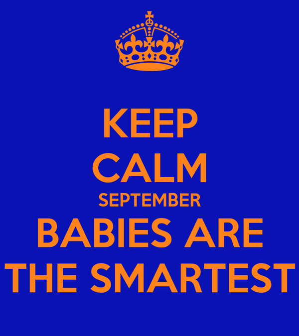 KEEP CALM SEPTEMBER BABIES ARE THE SMARTEST