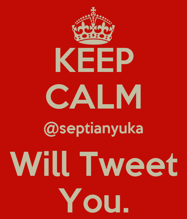 KEEP CALM @septianyuka Will Tweet You.