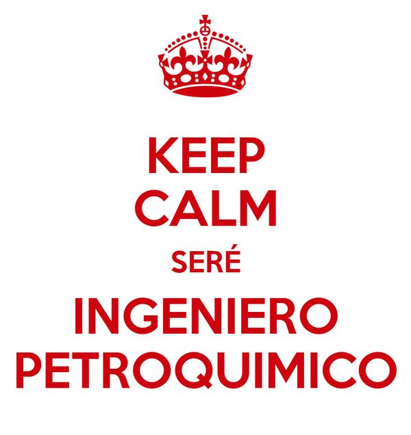 KEEP CALM SERÉ INGENIERO PETROQUIMICO