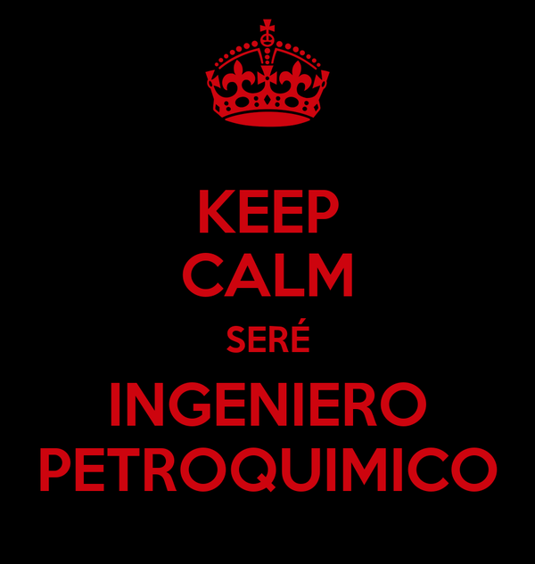KEEP CALM SERÉ INGENIERO PETROQUIMICO