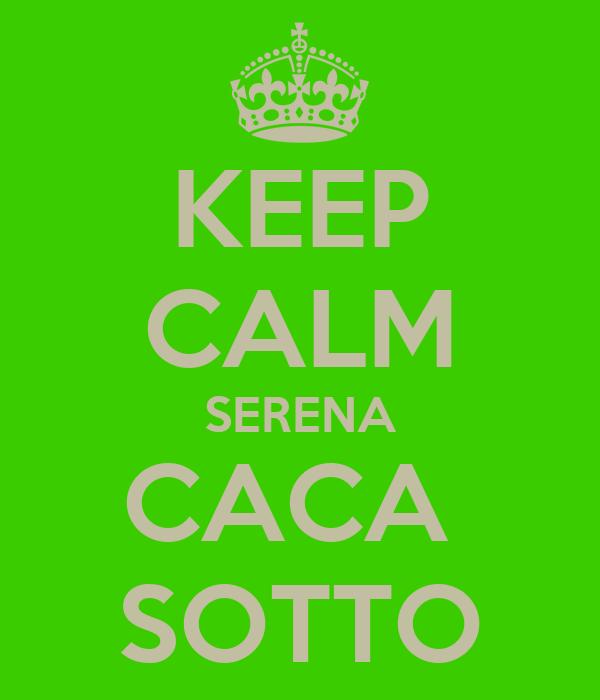 KEEP CALM SERENA CACA  SOTTO