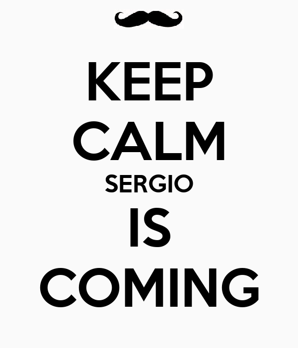 KEEP CALM SERGIO IS COMING