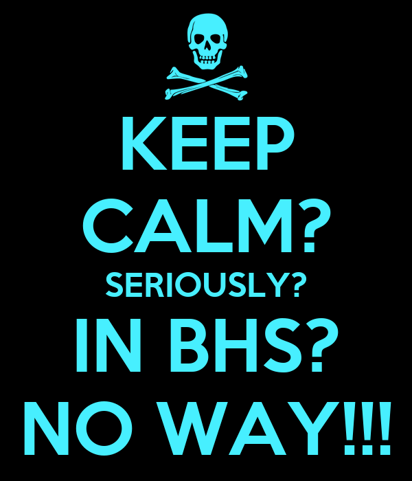 KEEP CALM? SERIOUSLY? IN BHS? NO WAY!!!