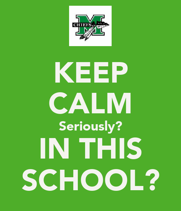 KEEP CALM Seriously? IN THIS SCHOOL?