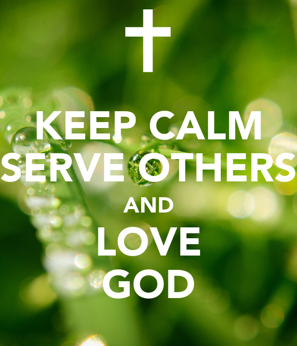 KEEP CALM SERVE OTHERS AND LOVE GOD