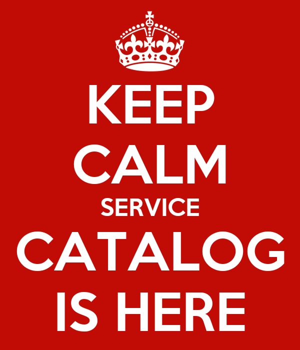 KEEP CALM SERVICE CATALOG IS HERE