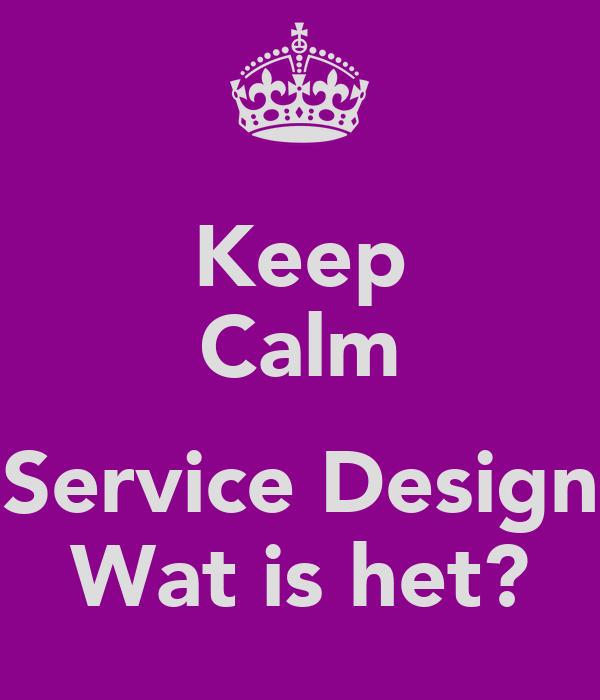 Keep Calm  Service Design Wat is het?