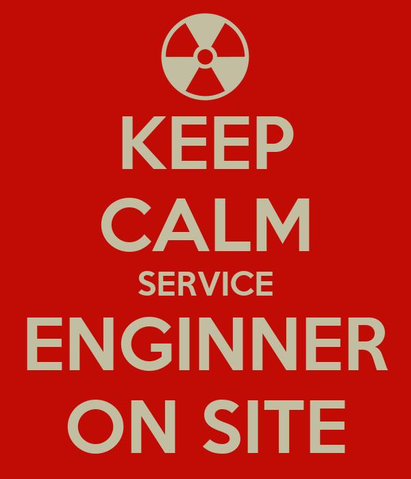 KEEP CALM SERVICE ENGINNER ON SITE
