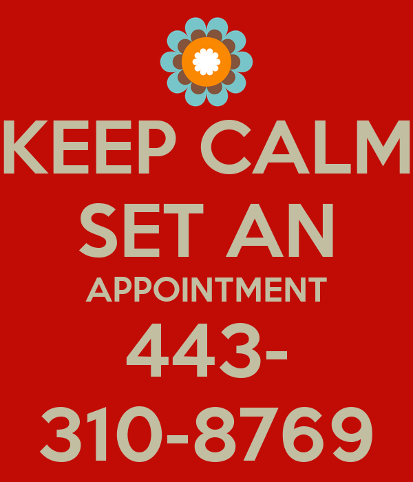 KEEP CALM SET AN APPOINTMENT 443- 310-8769