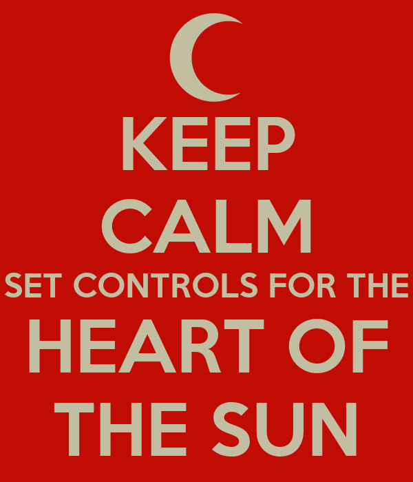 KEEP CALM SET CONTROLS FOR THE HEART OF THE SUN