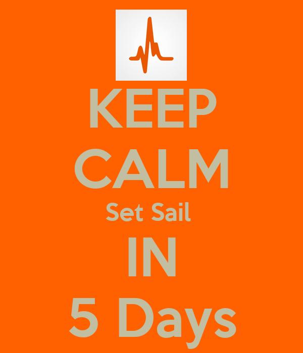 KEEP CALM Set Sail  IN 5 Days