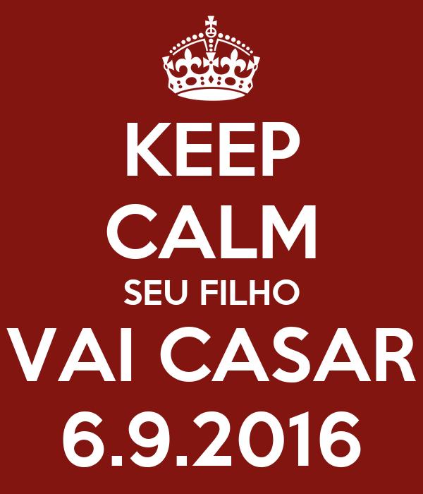KEEP CALM SEU FILHO VAI CASAR 6.9.2016