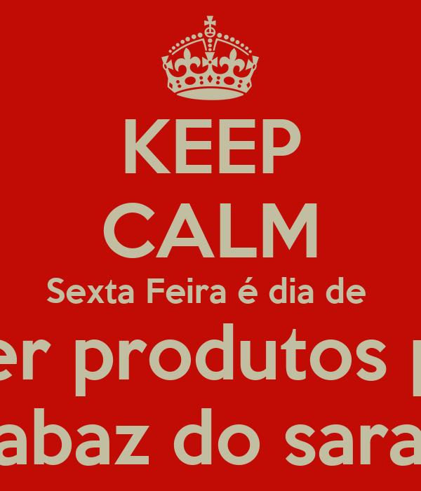 KEEP CALM Sexta Feira é dia de  trazer produtos para  cabaz do sarau