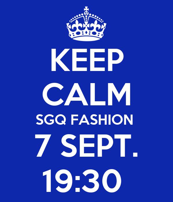 KEEP CALM SGQ FASHION  7 SEPT. 19:30